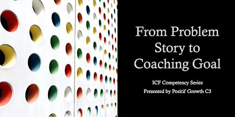 ICF Competency Series: From Problem Story to Coaching Goal tickets