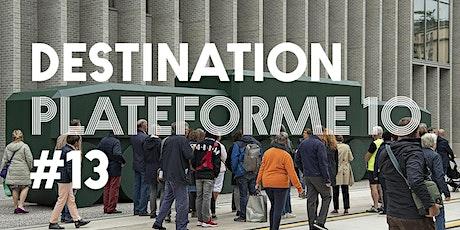 DESTINATION PLATEFORME 10 - Semaine 7 - Escale 13 billets