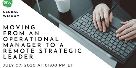 Moving From An Operational Manager to A Remote Strategic Leader tickets