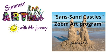 """Summer Art Club """"Sans-Sand Castles"""" Zoom Class with Mr. Jeremy tickets"""