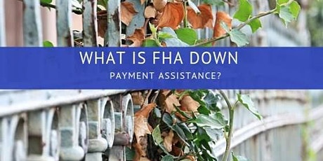 FHA HOME LOAN - Down Payment Assistance Up To $35,000 tickets