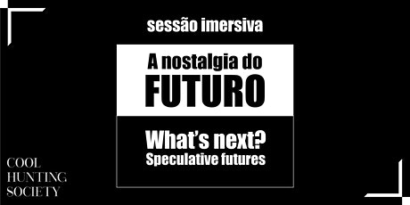 A Nostalgia do Futuro. What's next? Speculative Futures bilhetes