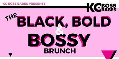KC Boss Babes Presents: The Black, Bold & Bossy Brunch tickets