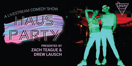 HAUS PARTY With Zach Teague & Drew Lausch