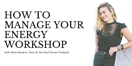 How To Manage Your Energy Workshop tickets
