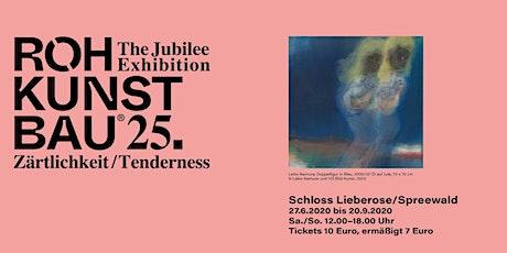 Rohkunstbau 25 - Zärtlichkeit / Tenderness - Ausstellung/Exhibition Tickets