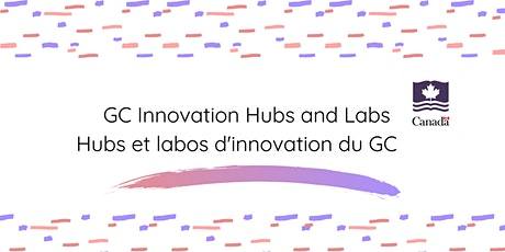 GC Innovation Hubs & Labs  | Centres et laboratoires d'innovation du GC billets