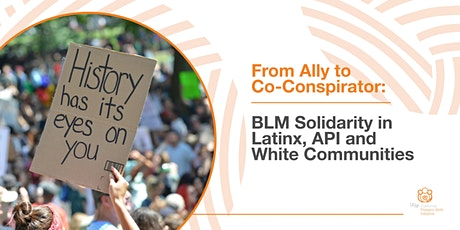 From Ally to Co-Conspirator: BLM Solidarity in Latinx, API and White Commun tickets