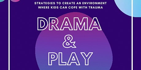 Drama & Play: Strategies to help kids who've experienced trauma adjust tickets