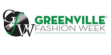 Greenville Fashion Week®- Friday, August 7th tickets