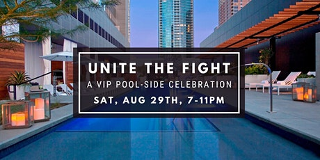 UNITE THE FIGHT:   A VIP POOL-SIDE CELEBRATION tickets