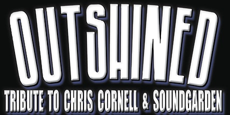 OUTSHINED (Tribute to Chris Cornell & Soundgarden) tickets