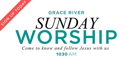 GRACE RIVER Sunday Worship 1030am tickets