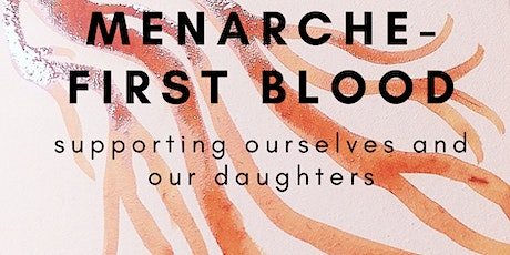 Menarche-First Blood: Supporting ourselves and our daughters tickets