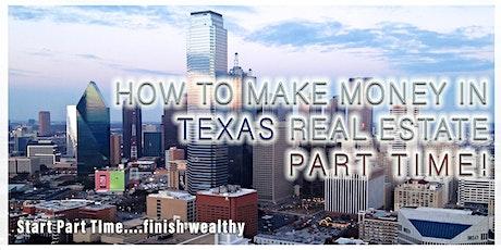 MAKE MONEY in TEXAS Real Estate Part Time, oreintation tickets
