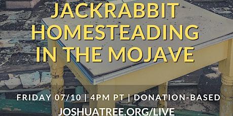 Jackrabbit Homesteading in the Mojave tickets