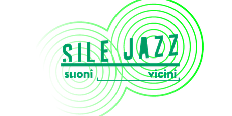Sile Jazz 2020 – Piombino Dese - Sara Jane Ceccarelli BE HUMAN biglietti
