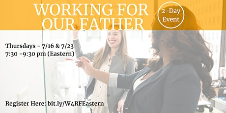 Working for Our Father: Inspirational Speaker Series (East Coast) tickets