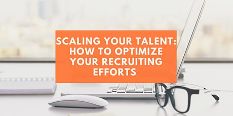 Scaling Your Talent: How to Optimize Your Recruiting Efforts tickets