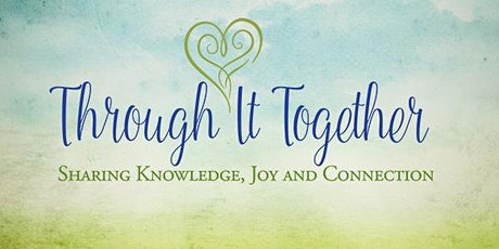 Through it Together - Sharing Knowledge, Connection, and Joy tickets