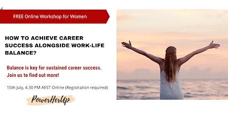 How to achieve career success alongside work-life balance? tickets