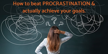 How to Beat Procrastination & Actually Achieve Your Goals tickets