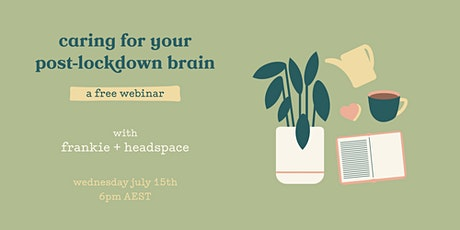 caring for your post-lockdown brain with headspace + frankie tickets
