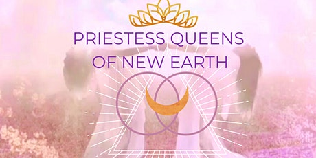 PRIESTESS QUEENS of NEW EARTH GATHERING - Online + In-Person tickets