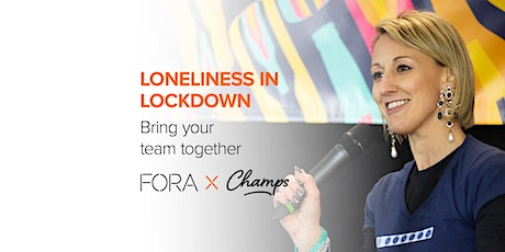 Loneliness in Lockdown, Presented by Fora X Champs Tickets