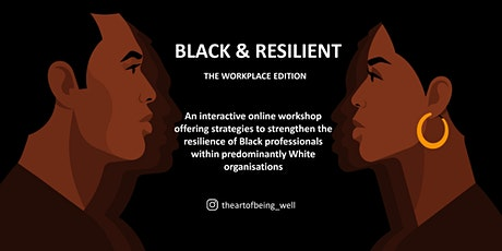Black & Resilient - The Workplace Edition (Online Workshop) tickets