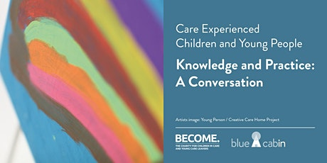 Care Experienced Children & Young People:Knowledge & Practice Conversation tickets