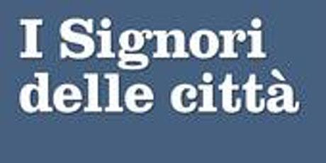 """Libri & Dialoghi - """"I Signori delle città"""" biglietti"""