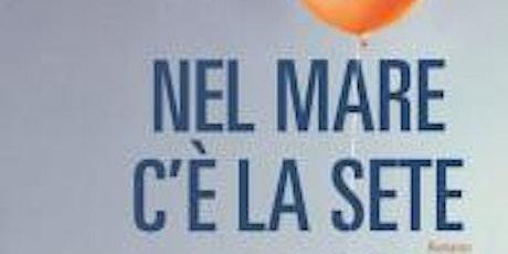 """Libri & Dialoghi - """"Nel mare c'è la sete"""" - biglietti"""