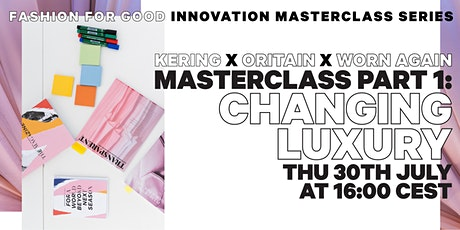 Changing Luxury - Fashion for Good Innovation Masterclass Part 1 tickets