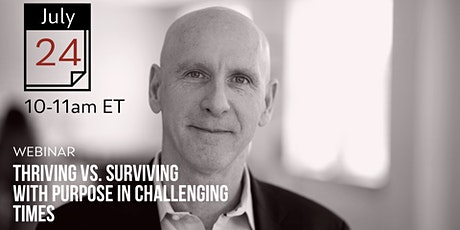 WEBINAR: Thriving vs. Surviving with Purpose in Challenging Times tickets