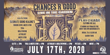 Chances R Good | LIVE in the Garden @ Organic Compound tickets