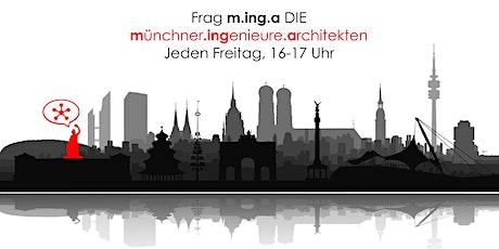Frag m.ing.a DIE münchner.ingenieure.architekten. Jeden Freitag, 16-17 Uhr Tickets