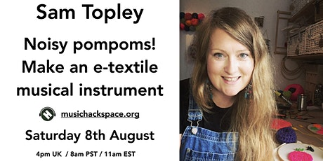 Noisy pompoms! Make an e-textile musical instrument tickets