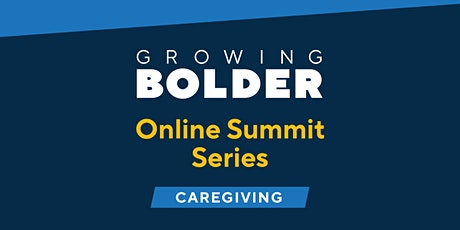 Growing Bolder Online Summit Series: Caregiving tickets