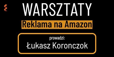 Warsztaty Sprzedaż na Amazon - Reklama - Łukasz Koronczok - Kraków tickets