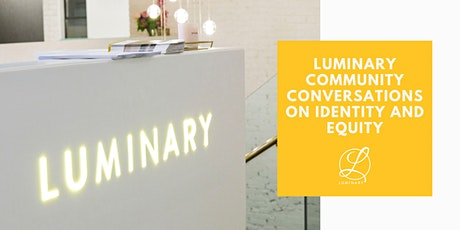 Luminary Community Conversations on Identity and Equity tickets