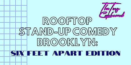 Rooftop Stand Up-Comedy Brooklyn: 'Six Feet Apart Edition' tickets