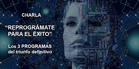 """Charla """"REPROGRÁMATE PARA EL ÉXITO"""". Los 3 PROGRAMAS del triunfo definitivo entradas"""