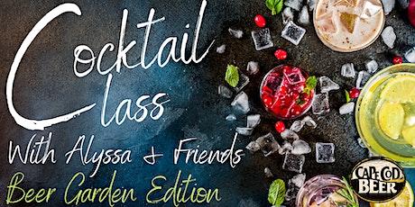 Cocktail Class w/ Alyssa & Friends in the Beer Garden! tickets