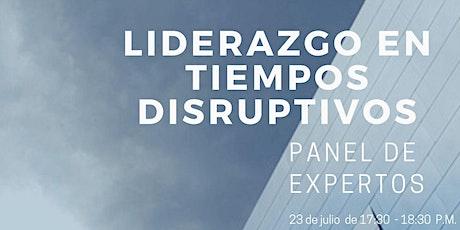 """Panel de Expertos  """"Liderazgo en Tiempos  Disruptivos"""". entradas"""