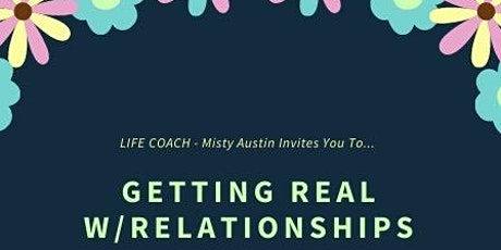 Getting REAL w/Relationships - For Anyone Who Needs A Better Connection tickets