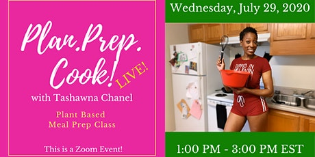 Plan.Prep. Cook! with Tashawna Chanel :  A Plant Based Meal Prep Class tickets