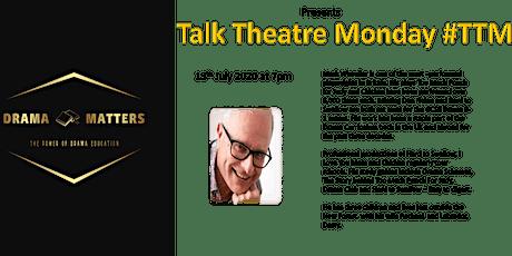 Talk Theatre Monday with Mark Wheeller tickets
