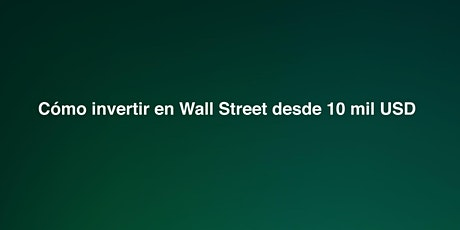 Cómo invertir en Wall Street desde 10 mil USD [Inversor Avanzado PLUS] entradas