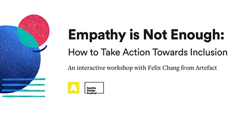 Empathy is Not Enough: How to Take Action Towards Inclusion in Design tickets